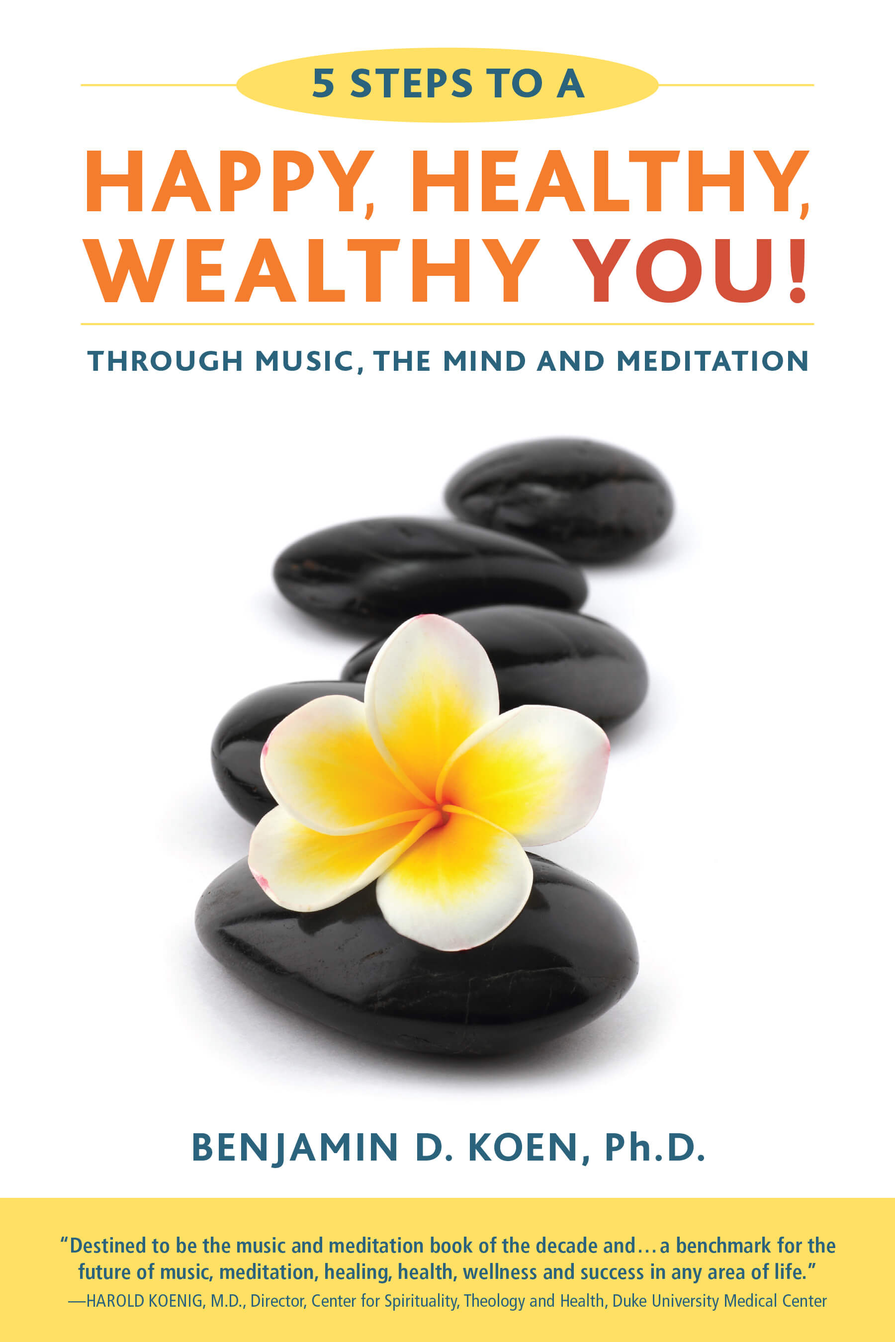 Instantly improve your life with 5 Steps to a Happy, Healthy, Wealthy YOU!